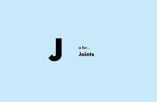 J is for Joints