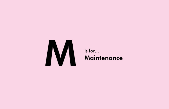 M is for Maintenance