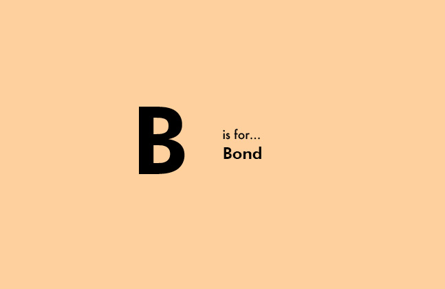 B is for bond