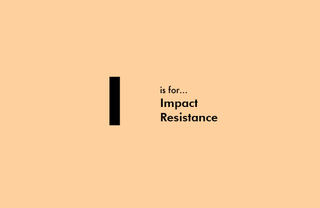 I Is For Impact Resistance