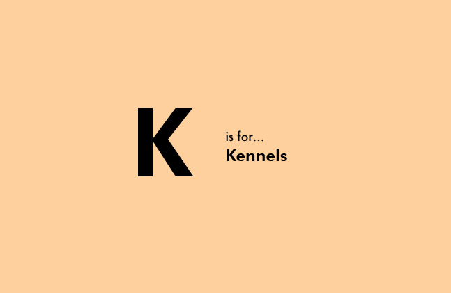 K is for Kennels